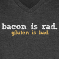 Design ~ bacon is rad. gluten is bad.