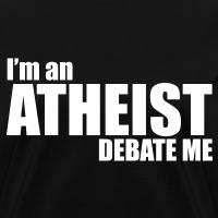 I'm an Atheist Debate Me