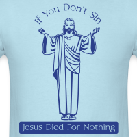 Jesus Died For Nothing Shirt