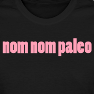 Design ~ Nom Nom Paleo (Regular Cut)
