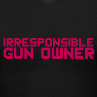 Design ~ Womens V-Neck : Irresponsible Gun Owner