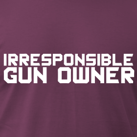 Design ~ American Apparel Tee : Irresponsible Gun Owner