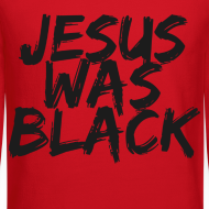Design ~ Jesus Was Black Crewneck - Jerrica