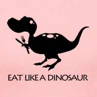 Design ~ Eat Like a Dinosaur - white shirt