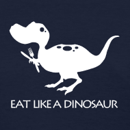 Design ~ Eat Like a Dinosaur - dark shirt