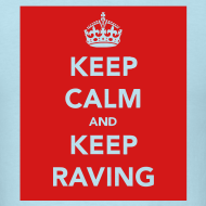 Design ~ Keep Calm & Keep Raving