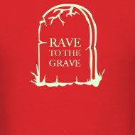 Design ~ Rave to the Grave glow in the dark print
