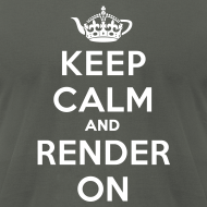 Design ~ Keep calm and render on