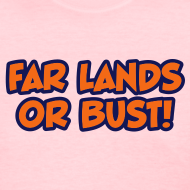 Design ~ Far Lands or Bust Logo Women's