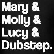 Mary and Molly and Lucy and Dubstep