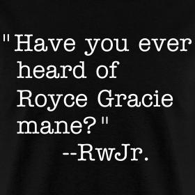 Design ~ Heard of Royce Gracie mane?
