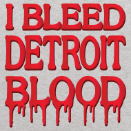 Design ~ I Bleed Detroit Blood