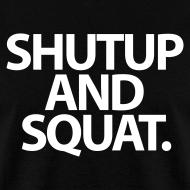 Design ~ ShutUp And Squat | Mens Tee