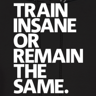Design ~ Train insane | mens hoodie