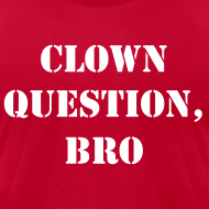 Design ~ Clown Question, Bro