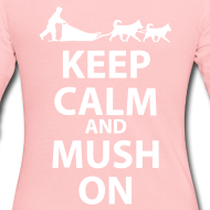 Design ~ Keep Calm and MUSH On Women's Long Sleeve