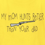My Mom Hunts Better Than Your Dad