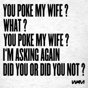 Ash you poke my wife by wam T-Shirts
