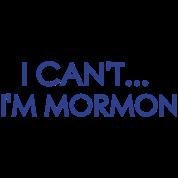 I Can't I'm Mormon