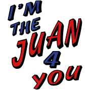 I'm The Juan For You