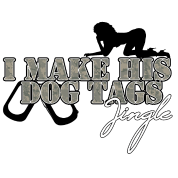 I MAKE HIS DOG TAGS JINGLE