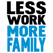 less work more family