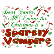 Dear Santa All I want for Christmas is a sparkly vampire