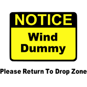 Notice Wind Dummy Please Return To Drop Zone