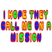 I Hope they Call Me On A Mission