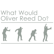 What would Oliver Reed do?