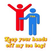 TSA Keep Your Hands Off My Tea Bag Airport