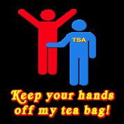 TSA Keep Your Hands Off My Tea Bag Airport