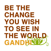be the change you wish to see in the world gandhi