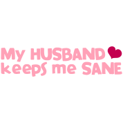 my husband keeps me sane - with love heart