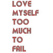 Love Myself Too Much To Fail