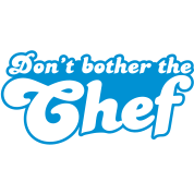 don't bother the chef