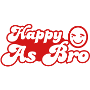 Happy As Bro - it's all good!