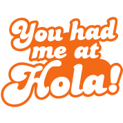 You had me at Hola! Mexico spanish greeting