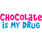 CHOCOLATE is my drug
