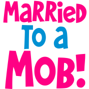 MARRIED TO A MOB! great for new husband or wife