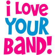 i love your band!