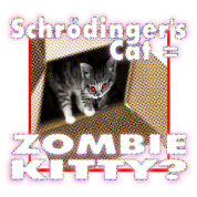 Schrödinger's cat=Zombie Kitty
