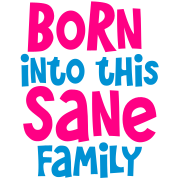 born into this sane family - good for new born