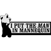 I put the man in mannequin