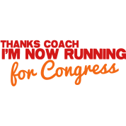 THANKS COACH I'm now RUNNING for Congress! Coach humor