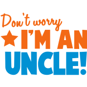 Don't Worry I'm an UNCLE! aunt uncle relative