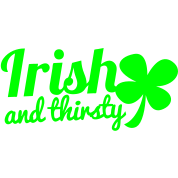 irish and thirsty shamrock ST PATRICKS DAY