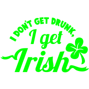 I dont get Drunk, I get IRISH shamrock clover St Patricks Day design