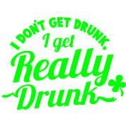 I DONT GET DRUNK, I GET REALLY DRUNK st patricks day design