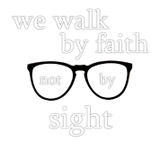 Walk By Faith Not By Sight - Glasses